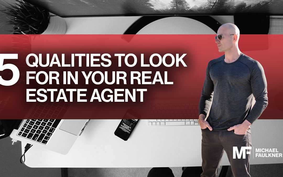 5 qualities to look for in your real estate agent